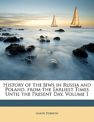 Nabu Press History of the Jews in Russia and Poland, from the Earliest Times Until the Present Day, Volume 1 by Dubnow, Simon [Paperback] at Sears.com